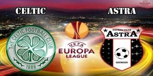 Celtic vs Astra Preview Match and Betting Tips