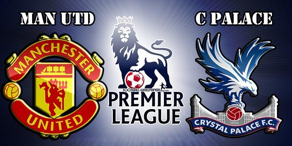 Man Utd vs Crystal Palace: Preview Match and Betting Tips