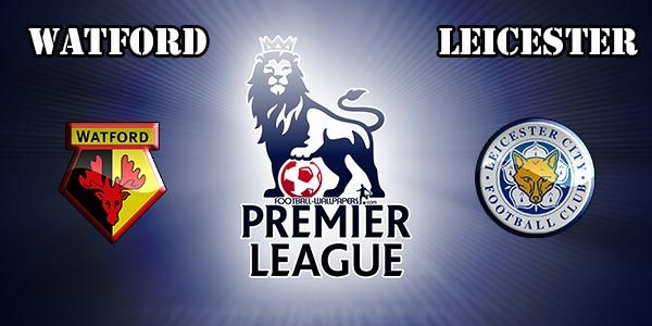 Watford vs Leicester Prediction and Betting Tips