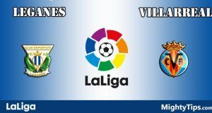 Leganes vs Villarreal Prediction and Betting Tips