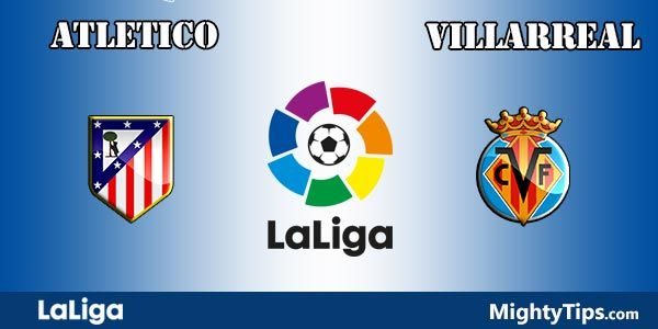 Atletico vs Villarreal Prediction and Betting Tips