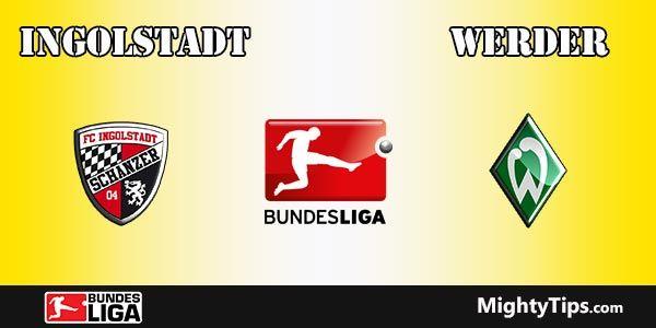 Ingolstadt vs Werder Prediction and Betting Tips