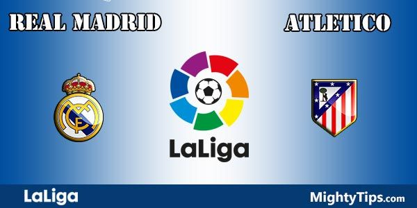 Real Madrid vs Atletico Madrid Prediction and Bet