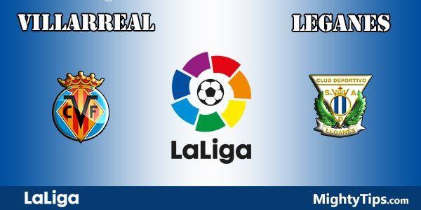 Villarreal vs Leganes Prediction and Betting Tips