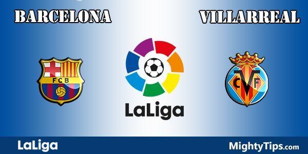 Barcelona vs Villarreal Prediction, Betting Tips and Preview
