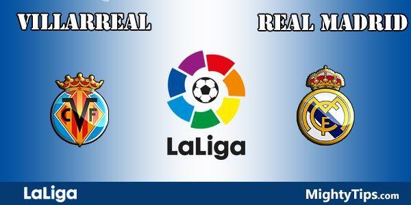 Villarreal vs Real Madrid Prediction, Betting Tips and Preview