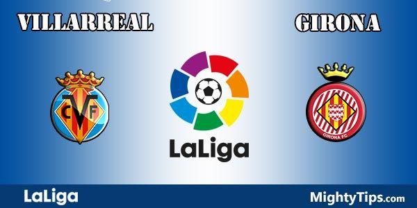 Villarreal vs Girona Prediction, Betting Tips and Preview