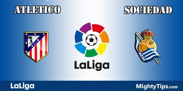 Atletico Madrid vs Sociedad Prediction, Preview and Betting Tips