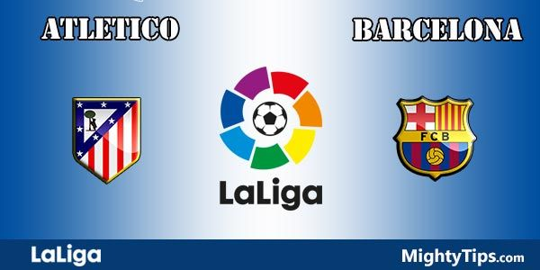 Atletico Madrid vs Barcelona Prediction, Preview and Bet