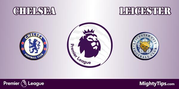 Chelsea vs Leicester Prediction, Preview and Betting Tips