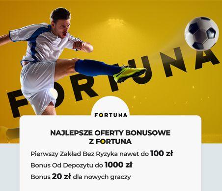 Fortuna oferty bonusowe: Pierwszy zakład bez ryzyka, Bonus od depozytu, Bonus dla nowych grazy