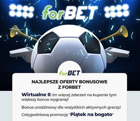 Oferty bonusowe Forbet: Wirtualne II, Bonus urodzinowy, Piątek na bogato