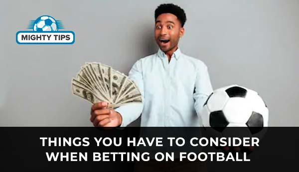 Things you have to consider when betting on football