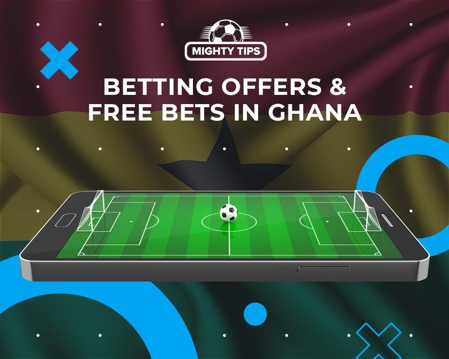 Betting Offers & Free Bets in Ghana